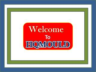 HQMOULD : Supreme Quality Products with Competitive Prices
