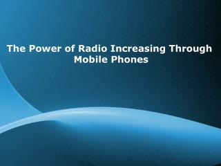 The Power of Radio Increasing Through Mobile Phones