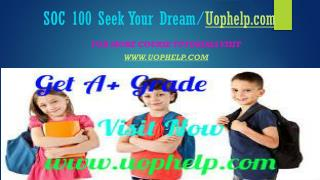 SOC 100 Seek Your Dream/uophelp.com