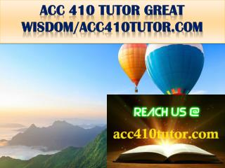 ACC 410 TUTOR GREAT WISDOM/acc410tutor.com