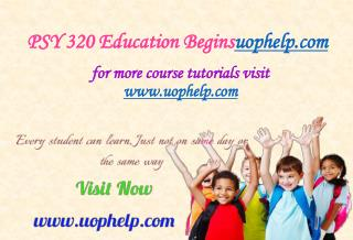 PSY 320 Education Begins/uophelp.com