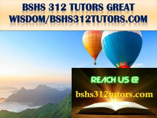 BSHS 312 TUTORS GREAT WISDOM/bshs312tutors.com