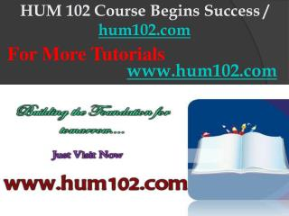 HUM 102 Course Begins Success / hum102dotcom