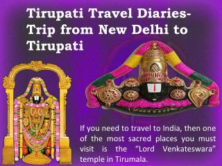 Tirupati Travel Diaries- Trip from New Delhi to Tirupati
