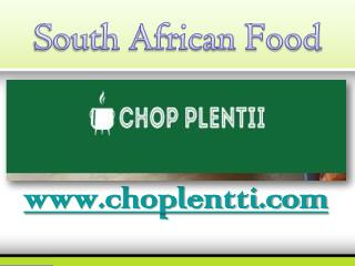 South African Food - www.choplentti.com