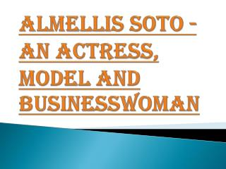 Almellis Soto - An Actress, Model and Businesswoman