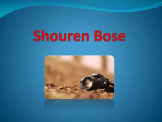 To Know About Shouren Bose
