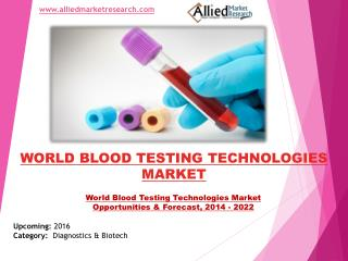 World Blood Testing Technologies Market Size & Share, 2022