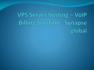 VPS Server hosting – VoIP Billing Solution - Synapse global