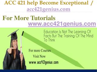 ACC 421 help Become Exceptional  / acc421genius.com