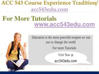 ACC 543 Course Experience Tradition / acc543edu.com