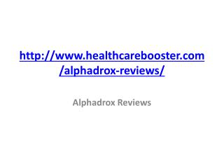 http://www.healthcarebooster.com/alphadrox-reviews/