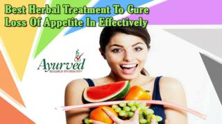 Best Herbal Treatment To Cure Loss Of Appetite In Effectively