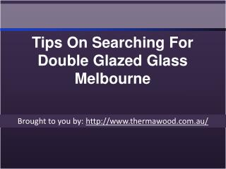 Tips On Searching For Double Glazed Glass Melbourne