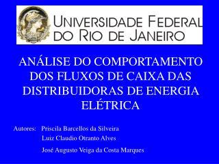 AN LISE DO COMPORTAMENTO DOS FLUXOS DE CAIXA DAS DISTRIBUIDORAS DE ENERGIA EL TRICA   Autores:   Priscila Barcellos da S