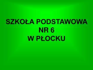 SZKOLA PODSTAWOWA  NR 6  W PLOCKU
