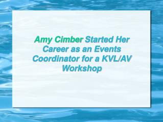 Amy Cimber Started Her Career as an Events Coordinator for a KVL/AV Workshop