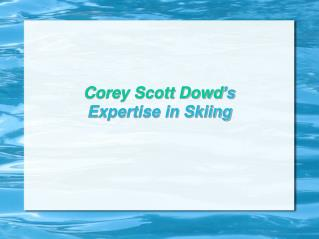 Corey Scott Dowd's Expertise in Skiing