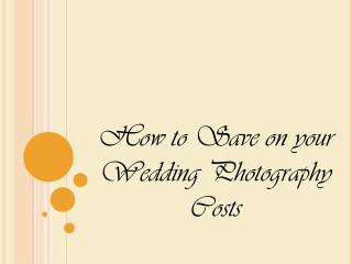 How to Save on your Wedding Ceremony Photography Expenditure