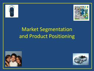 Market Segmentation and Product Positioning