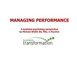 MANAGING PERFORMANCE  A business psychology perspective  by Michael Wellin BA, MSc, C.Psychol.
