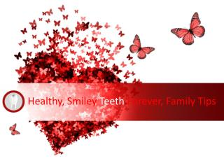 Healthy, Smiley Teeth Forever, Family Tips