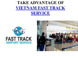 TAKE ADVANTAGE OF VIETNAM FAST TRACK SERVICE
