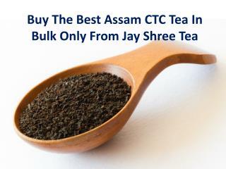Buy The Best Assam Ctc Tea In Bulk