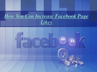 How You Can Increase Facebook Page Likes