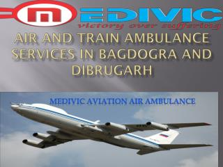 Medivic Aviation Air and train Ambulance services in Bagdogra and Dibrugarh