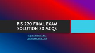 BIS 220 FINAL EXAM SOLUTION 30 MCQS