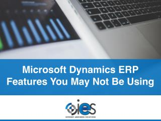 Microsoft Dynamics ERP Features You May Not Be Using