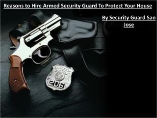 Reasons to Hire Armed Security Guard to Protect Your House