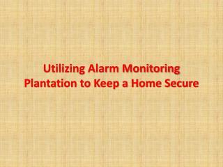 Alarm monitoring plantation