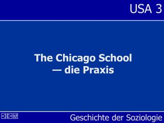The Chicago School    die Praxis
