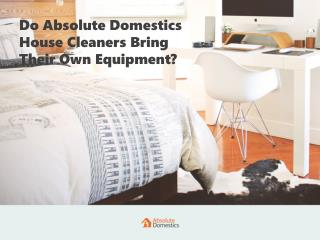 Why Absolute Domestics House Cleaners Don't Use Their Own Equipment