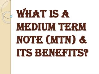 Medium Term Note (MTN) & its Benefits