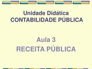 Unidade Did tica  CONTABILIDADE P BLICA