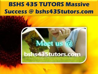 BSHS 435 TUTORS Massive Success @ bshs435tutors.com