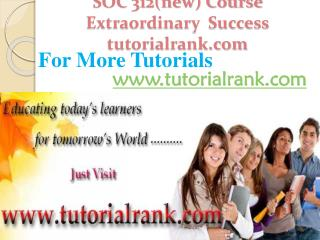 SOC 312(New) Course Extraordinary Success/ tutorialrank.com