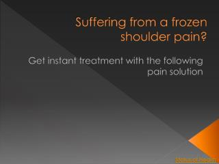 Suffering from a frozen shoulder pain? Get instant treatment with the following pain solution