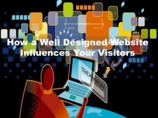 How a Well Designed Website Influences Your Visitors