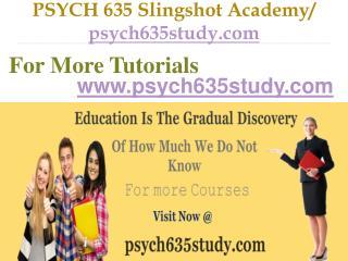 PSYCH 635 Slingshot Academy / psych635study.com