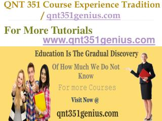 QNT 351 Course Experience Tradition  / qnt351genius.com