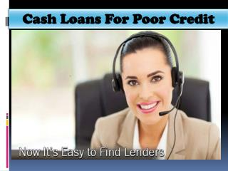 Cash Loans For Poor Credit - Tension Free Aid About Short Term Financial Needs