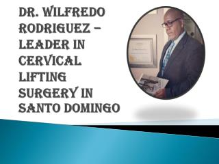 Leader in Cervical Lifting Surgery: Dr. Wilfredo Rodriguez