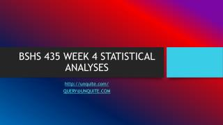 BSHS 435 WEEK 4 STATISTICAL ANALYSES