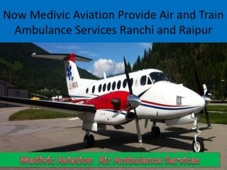 Best and Fast Air and train Ambulance services in Ranchi and Raipur