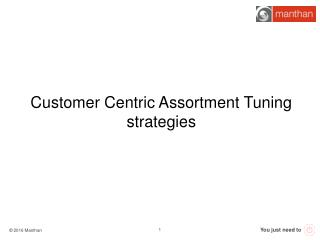 Assortment optimization - Customer Centric Assortment Tuning strategies