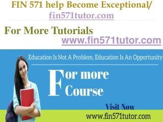 FIN 571 help Become Exceptional / fin571tutor.com